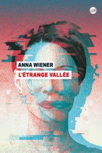 L'Étrange Vallée, d'Anna Wiener : le conseil lecture de la rentrée
